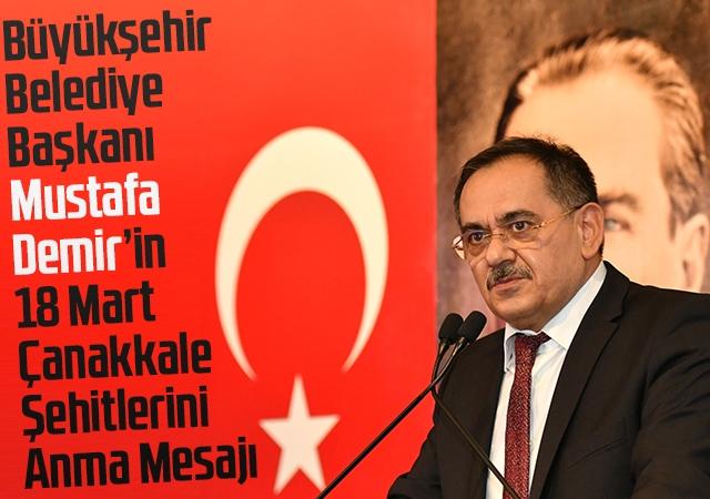 Büyükşehir Belediye Başkanı Mustafa Demir'in 18 Mart Çanakkale Şehitlerini Anma Mesajı