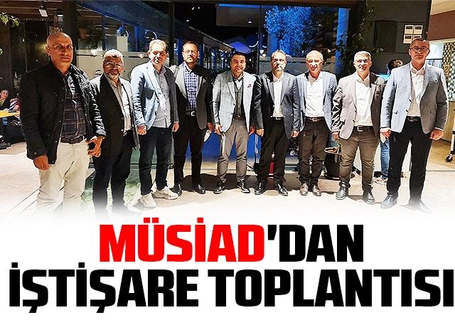 Müsiad'dan İştişare Toplantısı