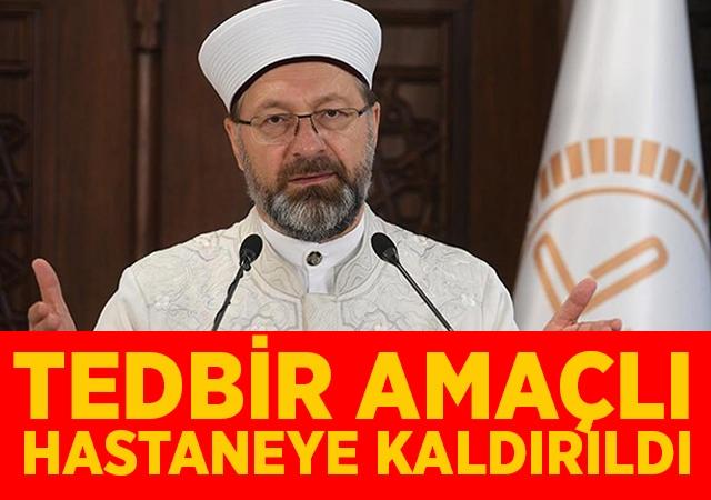 Son dakika: Diyanet İşleri Başkanı Ali Erbaş tedbir amaçlı hastaneye kaldırıldı