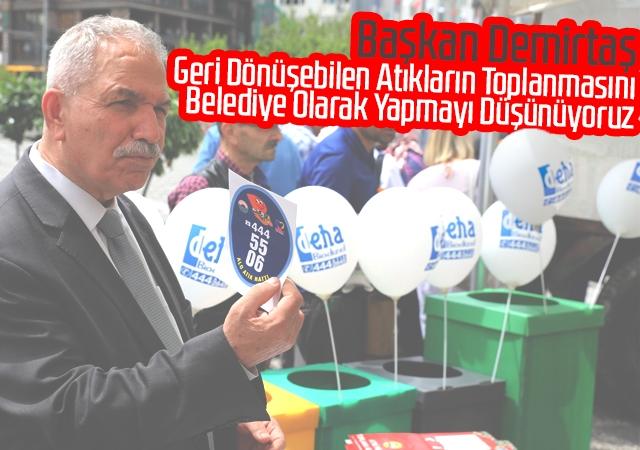 Başkan Demirtaş, Geri Dönüşebilen Atıkların Toplanmasını Belediye Olarak Yapmayı Düşünüyoruz