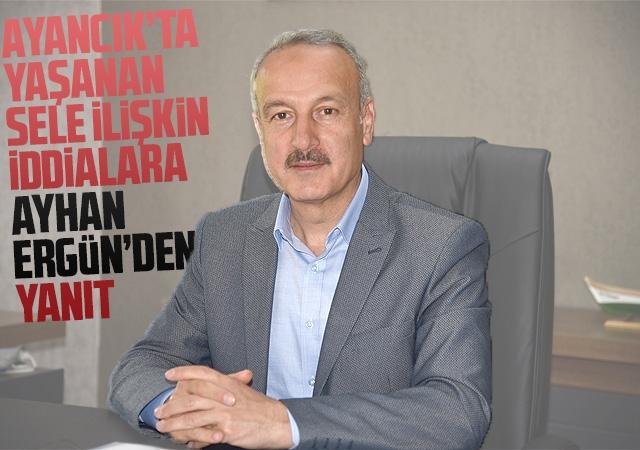 Ayancık'ta yaşanan sele ilişkin iddialara Ayhan Ergün'den yanıt