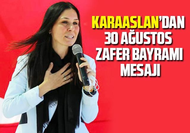 Karaaslan'dan 30 Ağustos Zafer Bayramı Mesajı
