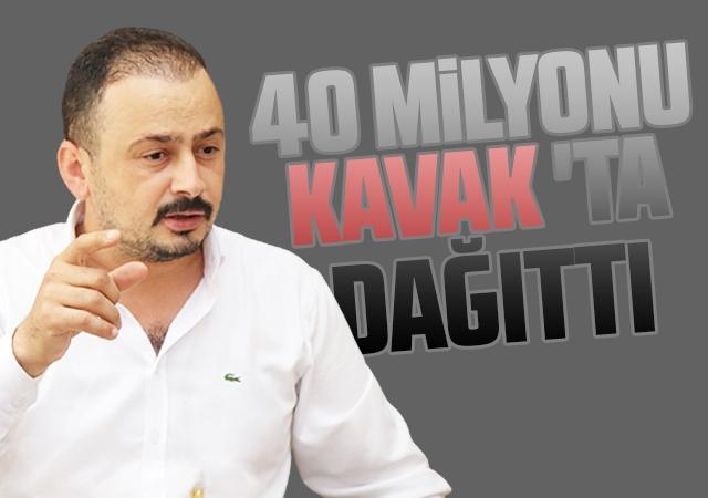 40 Milyonu Kavak'ta Dağıttı