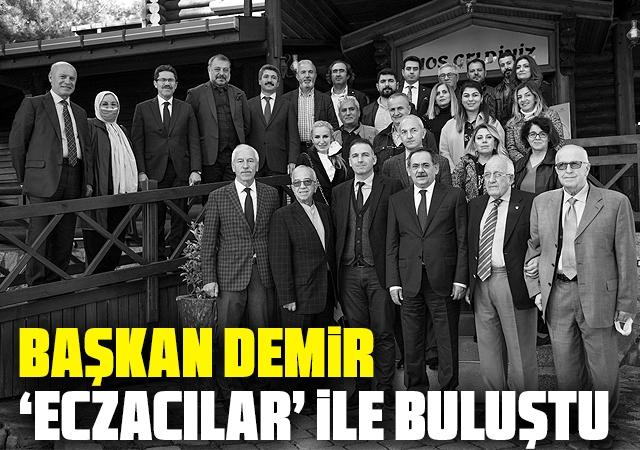 Başkan Demir 'Eczacılar' ile buluştu