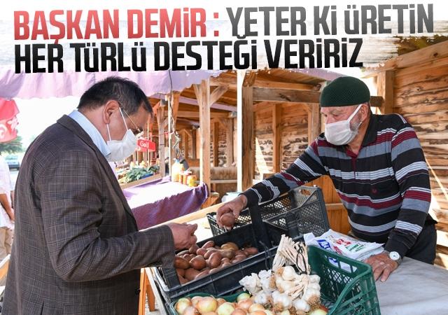 Başkan Demir : Yeter ki üretin her türlü desteği veririz