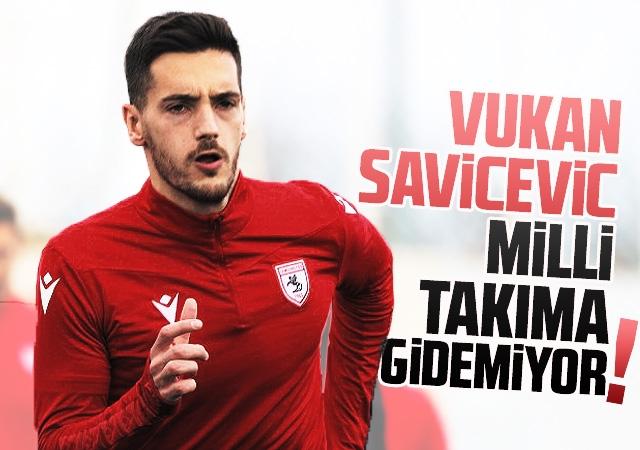 Vukan Savicevic Milli Takıma Gidemiyor!