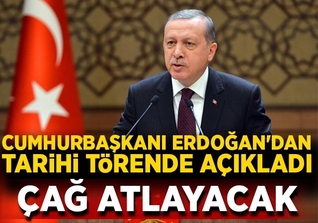 Cumhurbaşkanı Erdoğan'dan tarihi törende önemli açıklamalar: Çağ atlayacak