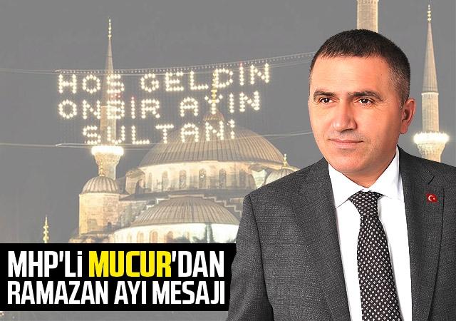 MHP'li Mucur'dan Ramazan Ayı Mesajı