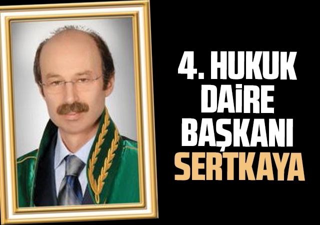 4. Hukuk Daire Başkanı  Sertkaya