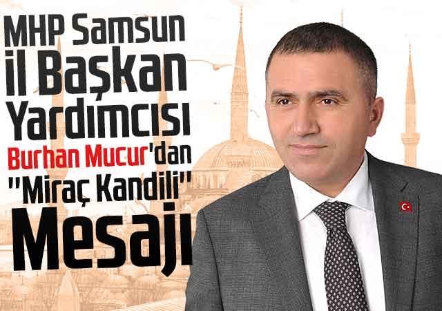 MHP Samsun İl Başkan Yardımcısı Burhan Mucur'dan ''Miraç Kandili'' Mesajı