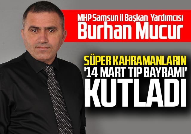 MHP Samsun İl Başkan Yardımcısı Burhan Mucur'dan '14 Mart Tıp Bayramı' mesajı